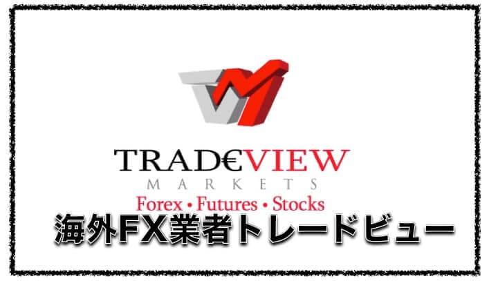 Tradeview(トレードビュー)〜海外FX業者の評判と口コミを検証